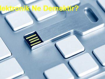Elektronik Ne Demektir?